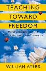 Teaching Toward Freedom by Bill Ayers